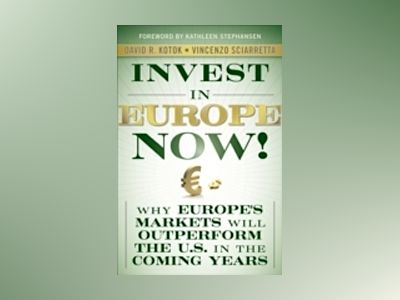 Invest in Europe Now! : Why Europe's Markets Will Outperform the US in the av David R. Kotok