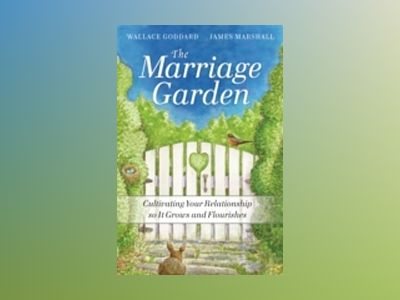 The Marriage Garden: Cultivating Your Relationship so it Grows and Flourish av H. WallaceGoddard