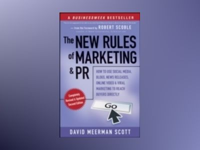 The New Rules of Marketing and PR: How to Use Social Media, Blogs, News Rel av David Meerman Scott