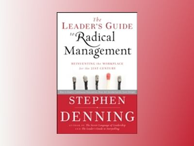 The Leader's Guide to Radical Management: Reinventing the Workplace for the av Stephen Denning
