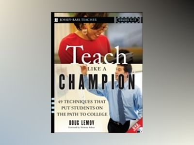 Teach Like a Champion: 49 Techniques that Put Students on the Path to Colle av D. Lemov