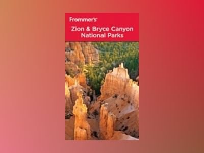 Frommer's Zion & Bryce Canyon National Parks, 7th Edition av Barbara Laine
