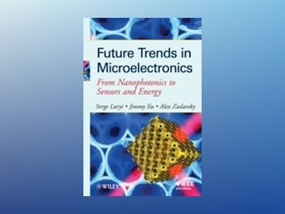Future Trends in Microelectronics: From Nanophotonics to Sensors to Energy av Serge Luryi