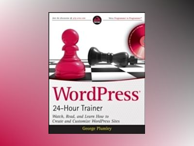 WordPress 24-Hour Trainer: Watch, Read, and Learn How to Create and Customi av George Plumley