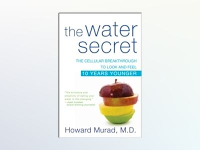 The Water Secret: The Scientific Breakthrough to Look and Feel 10 Years You av Howard Murad
