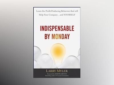 Indispensable By Monday : Learn the Profit-Producing Behaviors that will He av LarryMyler