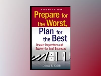 Prepare for the Worst, Plan for the Best: Disaster Preparedness and Recover av Donna R. Childs
