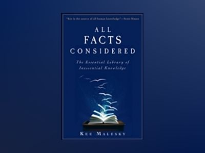 All Facts Considered: The Essential Library of Inessential Knowledge av Kee Malesky