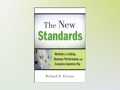 The New Standards : Methods for Linking Business Performance and Executive av Richard N Ericson