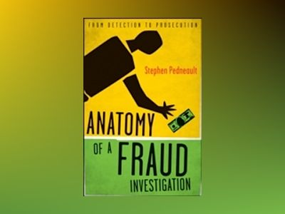 Anatomy of a Fraud Investigation av Stephen Pedneault