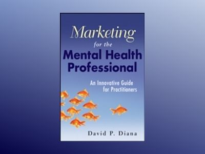 Marketing for the Mental Health Professional: An Innovative Guide for Pract av David P. Diana