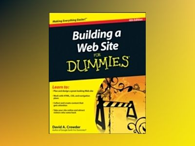 Building a Web Site For Dummies, 4th Edition av David A. Crowder