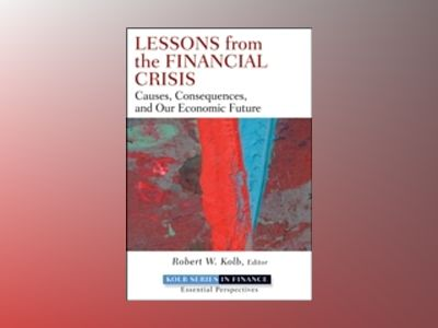 Lessons from the Financial Crisis: Causes, Consequences, and Our Economic F av Robert Kolb