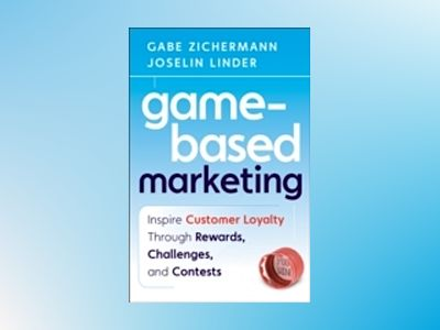 Game-Based Marketing: Inspire Customer Loyalty Through Rewards, Challenges, av Gabe Zichermann