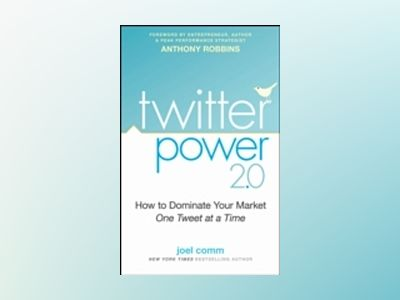 Twitter Power 2.0 : How to Dominate Your Market One Tweet at a Time av Joel Comm