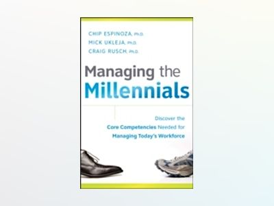 Managing the Millennials: Discover the Core Competencies for Managing Today av Chip Espinoza