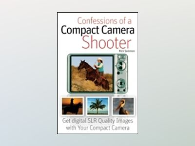 Confessions of a Compact Camera Shooter : Get Professional Quality Photos w av Rick Sammon