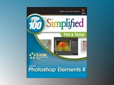 Photoshop Elements 8: Top 100 Simplified Tips and Tricks av Rob Sheppard