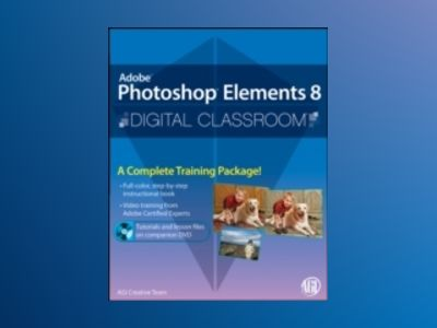 Photoshop Elements 8 Digital Classroom av AGI Creative Team