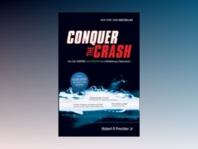 Conquer the Crash: You Can Survive and Prosper in a Deflationary Depression av Robert R. Prechter