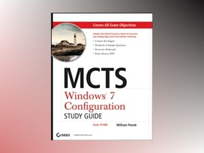 MCTS Windows 7 Configuration Study Guide: Exam 70-680 av William Panek
