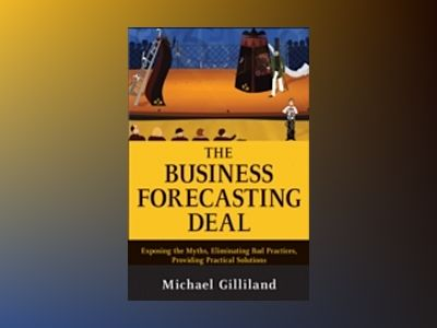 The Business Forecasting Deal: Exposing Bad Practices and Providing Practic av Michael Gilliland