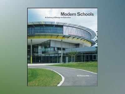 Modern Schools: A Century of Design for Education av T. Hille