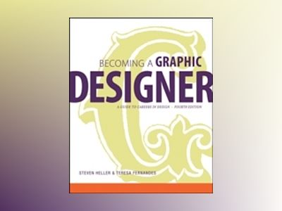 Becoming a Graphic Designer: A Guide to Careers in Design, 4th Edition av Steven Heller