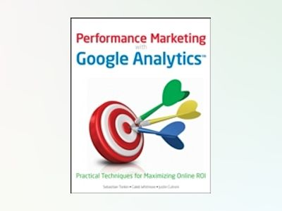 Performance Marketing with Google Analytics: Practical Strategies for Maxim av Caleb Whitmore