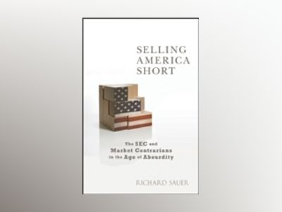 Selling America Short: The SEC and Market Contrarians in the Age of Absurdi av Richard Sauer