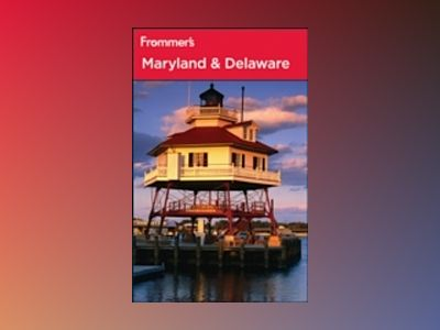 Frommer's Maryland and Delaware, 9th Edition av B. R. Tilghman