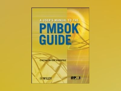 A User's Manual to the PMBOK Guide av Cynthia Stackpole