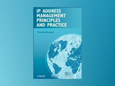 IP Address Management Principles and Practice av Timothy Rooney