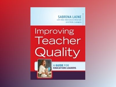 Improving Teacher Quality: How to Effectively Manage Educator Talent av Sabrina W. Laine