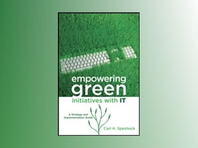 Empowering Green Initiatives with IT : A Strategy and Implementation Guide av Carl Speshock