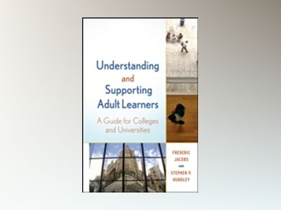 Understanding and Supporting Adult Learners: A Guide for Colleges and Unive av Frederic Jacobs