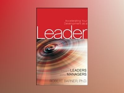 Accelerating Your Development as a Leader: A Guide for Leaders and their Ma av R. Barner