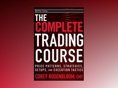 The Trading Course: Technical Analysis, High-Probability Set Ups, and Execu av Corey Rosenbloom