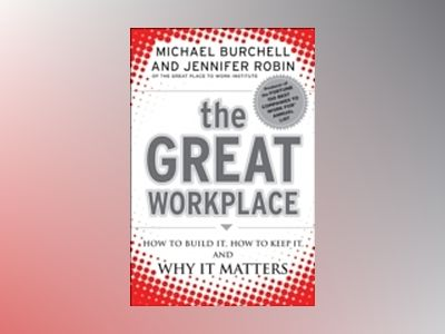 The Great Workplace: How to Build It, How to Keep It, and Why It Matters av Michael Burchell