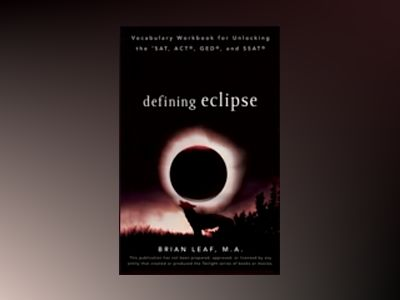 Defining Eclipse: Vocabulary Workbook for Unlocking the SAT, ACT, GED, and av Brian Leaf