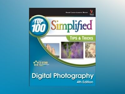 Digital Photography: Top 100 Simplified Tips & Tricks, 4th Edition av Rob Sheppard