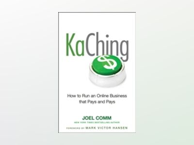 KaChing: How to Run an Online Business that Pays and Pays av Joel Comm