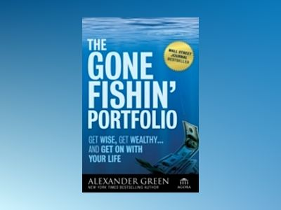 The Gone Fishin' Portfolio: Get Wise, Get Wealthy...and Get on With Your Li av Alexander Green