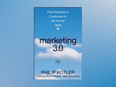 Marketing 3.0: From Products to Customers to the Human Spirit av Philip Kotler