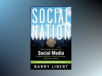 The Rise of the Social Nation: How We are Changing the Face of Business av Barry D. Libert