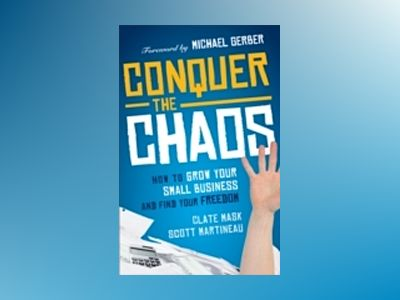 Conquer the Chaos: How to Grow Your Small Business and Find Your Freedom av C. Mask