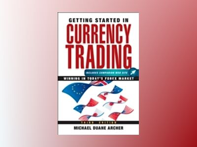 Getting Started in Currency Trading: Winning in Today's Forex Market, 3rd E av Michael D. Archer