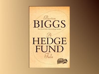 A Hedge Fund Tale av Barton Biggs