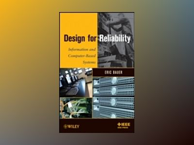 Design for Reliability: Information and Computer-Based Systems av Eric Bauer