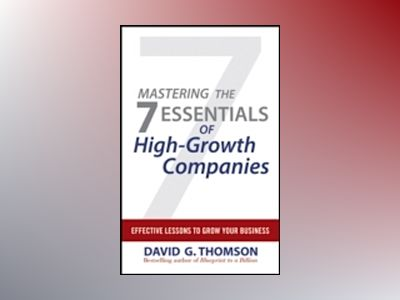 Mastering the 7 Essentials of High-Growth Companies: Effective Lessons to G av David G. Thomson